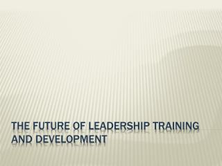 The Future of Leadership Training and Development