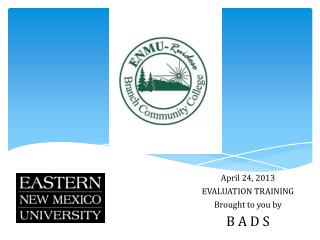April 24, 2013 EVALUATION TRAINING Brought to you by B A D S