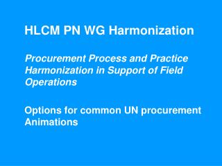 HLCM PN WG Harmonization Procurement Process and Practice Harmonization in Support of Field Operations