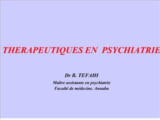 therapeutiques en  psychiatrie  dr b. tefahi  ma tre assistante en psychiatrie facult  de m decine. annaba    dr b. tefa