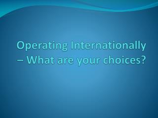 Operating Internationally – What are your choices?