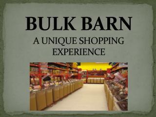 BULK BARN A UNIQUE SHOPPING EXPERIENCE