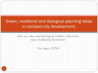 Green, neoliberal and dialogical planning ideas in compact city development: