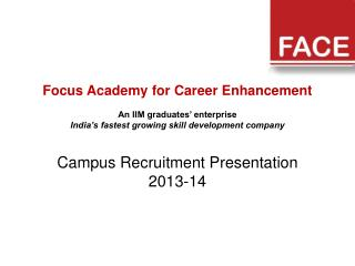 Focus Academy for Career Enhancement An IIM graduates' enterprise India's fastest growing skill development company