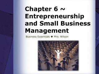 Chapter 6 ~ Entrepreneurship and Small Business Management
