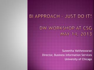 BI APPROACH - Just Do It! DW Workshop at CSG May 14, 2013