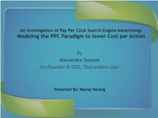 An Investigation of Pay Per Click Search Engine Advertising : Modeling  the PPC Paradigm to lower Cost per Action
