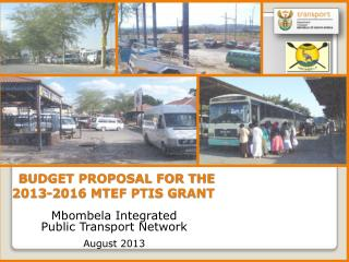 BUDGET PROPOSAL FOR THE 2013-2016 MTEF PTIS GRANT