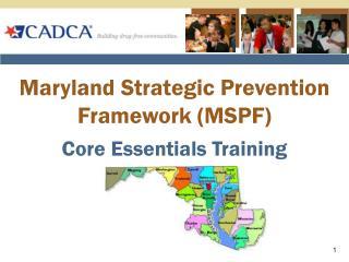 Maryland Strategic Prevention Framework (MSPF) Core Essentials Training