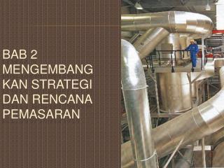 Bab 2 Mengembangkan Strategi dan Rencana Pemasaran