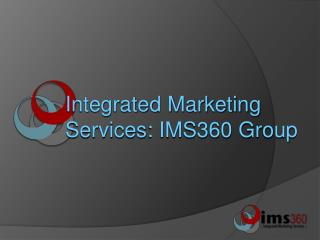 Integrated Marketing  Services: IMS360 Group