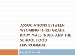 Associations between Wyoming Third Grade Body Mass Index and  the School  Food Environment