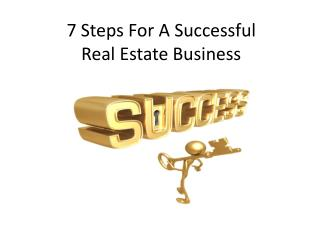 7 Steps For A Successful  Real Estate Business