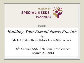 Presents Building Your Special Needs Practice By Michele Fuller,  Kevin  Urbatsch , and Sharon  Pope