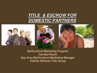 Multicultural Marketing Program Caridad Stuart Bay Area Multicultural Marketing Manager Fidelity National Title Group