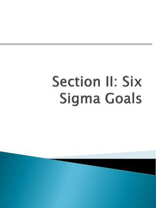 Section II: Six Sigma Goals