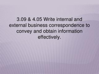 3.09 & 4.05  Write internal and external business correspondence to convey and obtain information effectively.