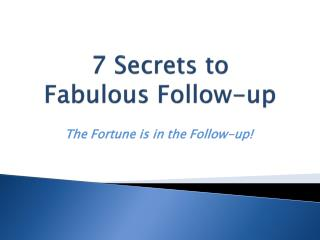 7 Secrets to  Fabulous Follow-up
