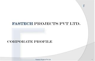 Fastech  Projects Pvt Ltd. Corporate  Profile