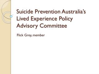 Suicide Prevention Australia's  Lived Experience Policy Advisory Committee