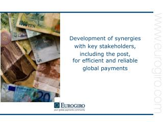 Development of synergies  with key stakeholders,  including the post,    for efficient and reliable  global payments