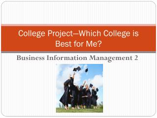 College Project�Which College is Best for Me?