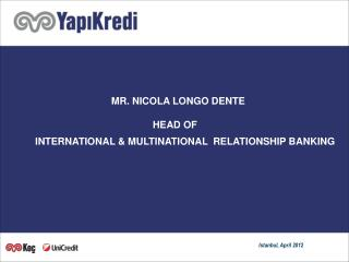 MR. NICOLA LONGO DENTE                                                     HEAD OF  INTERNATIONAL & MULTINATIONAL   REL