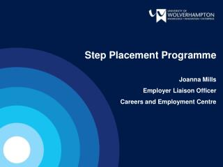 Step Placement Programme  Joanna Mills Employer Liaison Officer Careers and Employment Centre