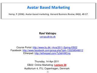 Avatar Based Marketing Hemp, P. (2006). Avatar-based marketing.  Harvard Business Review, 84(6), 48-57.