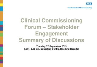 Clinical Commissioning Forum � Stakeholder Engagement  Summary of Discussions Tuesday  3 rd  September 2013