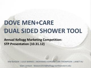 DOVE MEN+CARE  DUAL SIDED SHOWER TOOL Annual Kellogg Marketing Competition:   STP Presentation (10.31.12)
