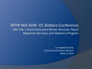 RFP# WIA-ADW -01 Bidders Conference WIA Title I Adult/Dislocated Worker Services, Rapid Response Services, and Veteran'