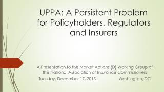 UPPA: A Persistent Problem for Policyholders, Regulators and Insurers