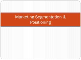 Marketing Segmentation & Positioning