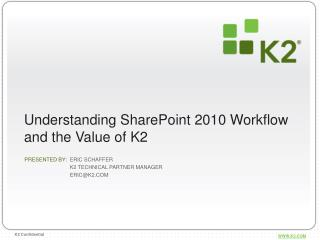 Understanding SharePoint 2010 Workflow and the Value of K2