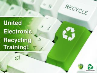 United  Electronic  Recycling Training!