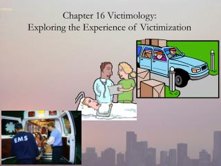 chapter 16 victimology:  exploring the experience of victimization