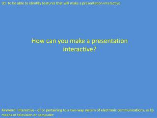 How can you make a presentation interactive?