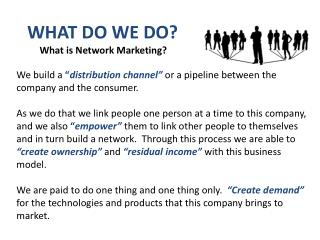 WHAT DO WE DO? What is Network Marketing?