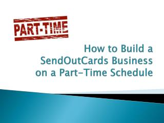 How to Build a  SendOutCards  Business on a Part-Time Schedule