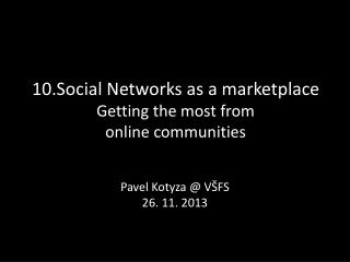 10.Social Networks as a marketplace  Getting the most from  online communities
