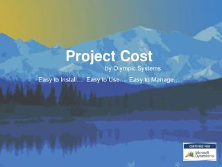 Project Cost by Olympic Systems Easy to Install…  Easy to Use…  Easy to Manage…