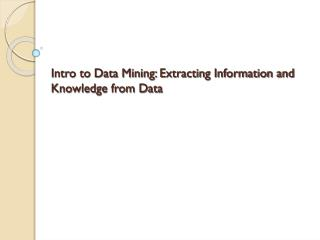 Intro to  Data Mining: Extracting Information and Knowledge from Data