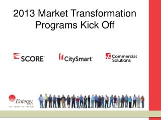 2013 Market Transformation Programs Kick Off