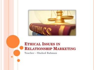 Ethical Issues in Relationship Marketing