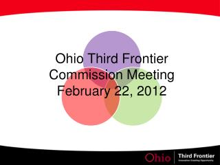 Ohio Third Frontier  Commission Meeting  February 22, 2012