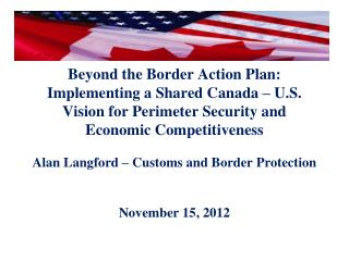 Beyond the Border Action Plan:  Implementing a Shared Canada – U.S.  Vision for Perimeter Security and  Economic Compet