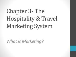 Chapter 3- The Hospitality & Travel Marketing System