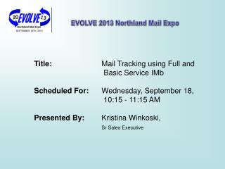 Title:  Mail  Tracking using Full  and  Basic Service  IMb Scheduled For:    Wednesday, September 18, 10:15 - 1