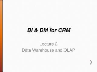 BI & DM for CRM